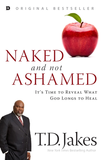 Naked and Not Ashamed - It's Time to Reveal What God Longs to Heal ebook by T. D. Jakes