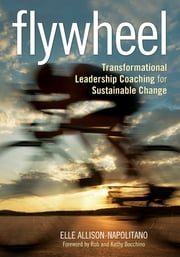 Flywheel - Transformational Leadership Coaching for Sustainable Change ebook by Dr. Eileen (Elle) T. Allison-Napolitano