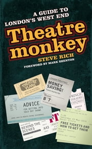 Theatremonkey: A guide to London's west end ebook by Steve Rich