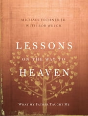 Lessons on the Way to Heaven - What My Father Taught Me ebook by Zondervan