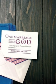 One Marriage Under God - The Campaign to Promote Marriage in America ebook by Melanie Heath