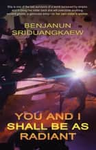 You and I Shall Be as Radiant ebook by Benjanun Sriduangkaew