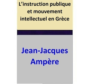 L'instruction publique et mouvement intellectuel en Grèce ebook by Jean-Jacques Ampère