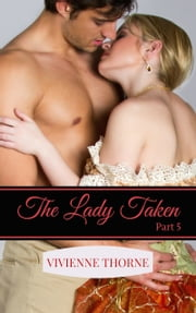 The Lady Taken: Part 5 ebook by Vivienne Thorne
