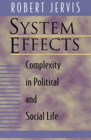System Effects: Complexity in Political and Social Life ebook by Jervis, Robert