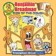 Benjamin Breadman - Rise of the Dough ebook by Ronald A.G. Grant