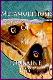 Metamorphosis of Me ebook by Lorraine Ray