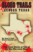 Blood Trails Across Texas ebook by Brian Foster