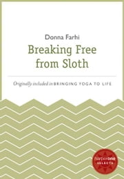 Breaking Free from Sloth - A HarperOne Select ebook by Donna Farhi