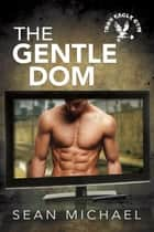The Gentle Dom ebook by Sean Michael