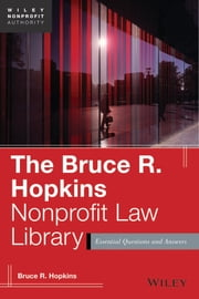The Bruce R. Hopkins Nonprofit Law Library - Essential Questions and Answers ebook by Bruce R. Hopkins