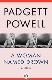 A Woman Named Drown - A Novel ebook by Padgett Powell