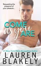 Come As You Are ebook by Lauren Blakely