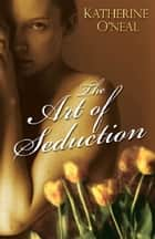 The Art Of Seduction eBook by Katherine O'Neal