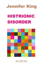 Histrionic Disorder ebook by Jennifer King
