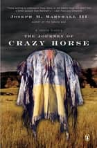 The Journey of Crazy Horse ebook by Joseph M. Marshall, III