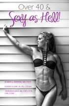 Over 40 & Sexy as Hell! ebook by Robert Drapkin, Donny Kim, Ashleigh Gass