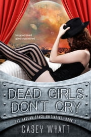 Dead Girls Don't Cry - The Undead Space Initiative, #1 ebook by Casey Wyatt