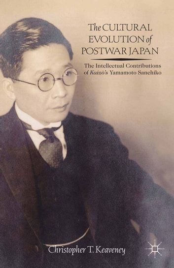 The Cultural Evolution of Postwar Japan - The Intellectual Contributions of Kaiz?'s Yamamoto Sanehiko ebook by Christopher Keaveney