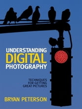 Understanding Digital Photography ebook by Bryan Peterson