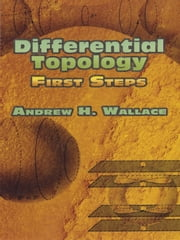 Differential Topology - First Steps ebook by Andrew H. Wallace