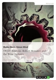 SWOT Analysis: Robert Mondavi and the Wine Industry ebook by Malko Ebers,Simon Wied