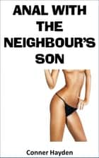 Anal with the Neighbor's Son ebook by Conner Hayden