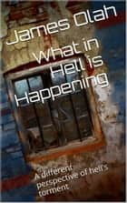 What in Hell is Happening? - Christian Faith Series, #4 ebook by James Olah