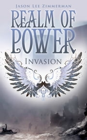 Realm of Power - Invasion ebook by Jason Lee Zimmerman
