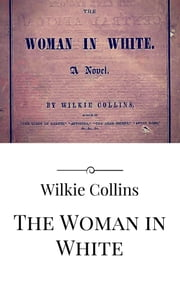 The Woman in White ebook by Wilkie Collins,Wilkie Collins,Wilkie Collins