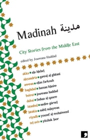 Madinah - City Stories from the Middle East ebook by Joumana Haddad,Hassan Blasim,Yousef Al-Mohaimeed