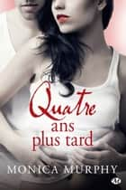 Quatre ans plus tard 電子書 by Monica Murphy, Benjamin Mallais