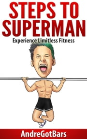 Steps to Superman: Experience Limitless Fitness ebook by Andrew Cranston