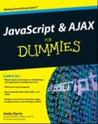 JavaScript and AJAX For Dummies ebook by Andy Harris