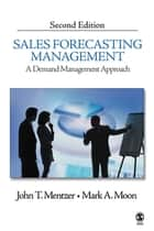 Sales Forecasting Management - A Demand Management Approach ebook by John T. Mentzer, Dr. Mark A. Moon