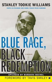 Blue Rage, Black Redemption - A Memoir ebook by Stanley Tookie Williams,Tavis Smiley,Barbara Becnel