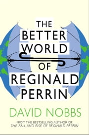 The Better World Of Reginald Perrin - (Reginald Perrin) ebook by David Nobbs