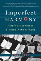 Imperfect Harmony - Finding Happiness Singing with Others ekitaplar by Stacy Horn