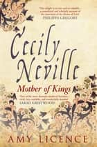 Cecily Neville ebook by Amy Licence