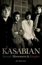 Kasabian - Sound, Movement & Empire eBook by Joe Shooman