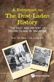 A Retrospect on the Dust-Laden History - The Past and Present of Tekong Island in Singapore ebook by Leong Sze Lee, Poh Seng Chen