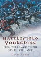 Battlefield Yorkshire ebook by David  Cooke