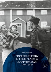 Finnish Military Effectiveness in the Winter War, 1939-1940 ebook by Pasi Tuunainen