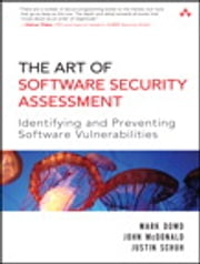The Art of Software Security Assessment - Identifying and Preventing Software Vulnerabilities ebook by Mark Dowd,John McDonald,Justin Schuh
