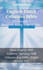 English Dutch Cebuano Bible - The Gospels II - Matthew, Mark, Luke & John - Basic English 1949 - Lutherse Vertaling 1648 - Cebuano Ang Biblia, Bugna Version 1917 ebook by TruthBeTold Ministry, Joern Andre Halseth, Samuel Henry Hooke