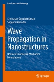 Wave Propagation in Nanostructures - Nonlocal Continuum Mechanics Formulations ebook by Srinivasan Gopalakrishnan,Saggam Narendar