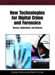 New Technologies for Digital Crime and Forensics - Devices, Applications, and Software ebook by Chang-Tsun Li,Anthony T. S. Ho