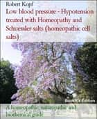 Low blood pressure - Hypotension treated with Homeopathy and Schuessler salts (homeopathic cell salts) - A homeopathic, naturopathic and biochemical guide ebook by Robert Kopf