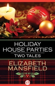 Holiday House Parties - Two Tales ebook by Elizabeth Mansfield