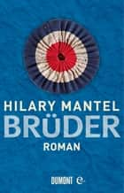 Brüder - Roman ebook by Hilary Mantel
